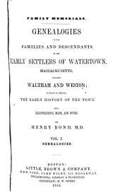 Family Memorials: Genealogies of the Families and Descendants of the Early Settlers of Watertown, Massachusetts, Including Waltham and Weston: to which is Appended the Early History of the Town, Volume 1