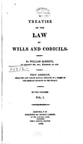 A Treatise on the Law of Wills and Codicils: Volume 1