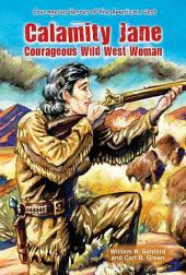 Calamity Jane: Courageous Wild West Woman