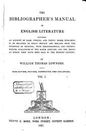 The Bibliographer's Manual of English Literature: Volume 1