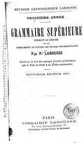 Grammaire Supérieure Formant Le Résumé Et Le Complément de Toutes Les Études Grammaticales