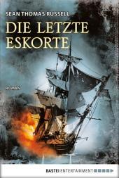 Die letzte Eskorte: Roman