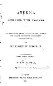 American compared with England: The respective social effects of the American and English systems of government and legislation; and the mission of democracy