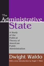 The Administrative State: A Study of the Political Theory of American Public Administration