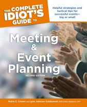 The Complete Idiot's Guide to Meeting & Event Planning, 2E