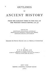 Outlines of Ancient History: From the Earliest Times to the Fall of the Western Roman Empire, A.D. 476, Embracing the Egyptians, Chaldæans, Assyrians, Babylonians, Hebrews, Phoenicians, Medes, Persians, Greeks, and Romans; Designed for Private Reading and as a Manual of Instruction