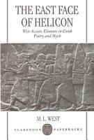 The East Face of Helicon   West Asiatic Elements in Greek Poetry and Myth PDF