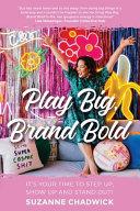 Play Big  Brand Bold