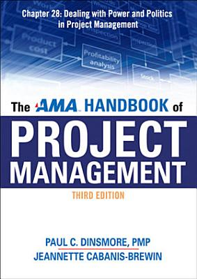 The AMA Handbook of Project Management Chapter 28  Dealing with Power and Politics in Project Management
