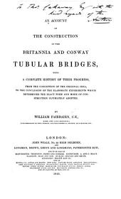 An account of the construction of the Britannia and Conway tubular bridges: with a complete history of their progress from the conception of the original idea, to the conclusion of the elaborate experiments which determined the exact form and mode of construction ultimately adopted