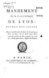 Mandement de M. l'archevêque de Lyon, primat des Gaules, pour la publication du bref de Notre Saint Père le Pape, du 13 avril 1791, portant des peines et des censures au sujet du schisme opéré dans l'Eglise de France