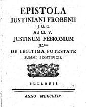 Epistola Iustiniani Frobenii i. u. c. ad cl. v. Iustinum Febronium iunctum de legitima potestate summi pontificis