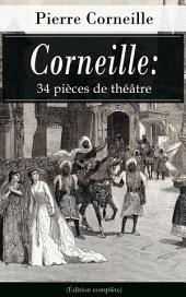 Corneille: 34 pièces de théâtre (Édition complète): Le Cid + L'Illusion comique + Cinna + Horace + Polyeucte Martyr + Rodogune princesse des Parthes + Héraclius empereur d'Orient + Nicomède + La mort de Pompée etc.