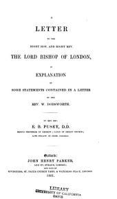 A Letter to the Right Hon. and Right Rev. the Lord Bishop of London, in Explanation of Some Statements Contained in a Letter by the Rev. W. Dodsworth