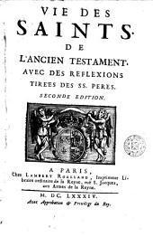 Vie des saints de l'Ancien Testament: avec des reflexions tire'es des SS. peres