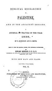 Biblical Researches in Palestine, and in the Adjacent Regions: A Journal of Travels in the Year 1838, Volume 2