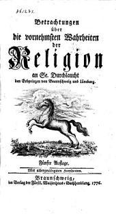 Betrachtungen über die vornehmsten Wahrheiten der Religion an Se. Durchlaucht den Erbprinzen von Braunschweig und Lüneburg: Band 1