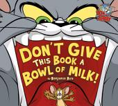 Tom and Jerry: Don't Give This Book a Bowl of Milk!