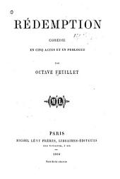 Rédemption: comédie en cinq actes et un prologue ...