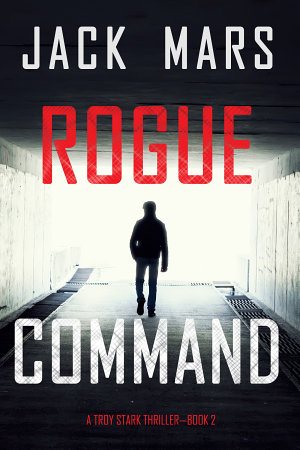 Rogue Command (A Troy Stark Thriller—Book #2)