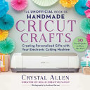 The Unofficial Book of Handmade Cricut Crafts