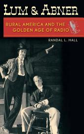 Lum and Abner: Rural America and the Golden Age of Radio