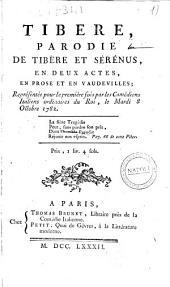 Tibère, parodie de Tibère et Sérénus, en deux actes, en prose et en vaudevilles; représentée pour la première fois par les comédiens italiens ordinaires du Roi, le Mardi 8 octobre 1782 [par J.-B. Radet]