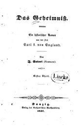 Das Geheimniss: ein historischer Roman aus der Zeit Carl I. von England, Band 1