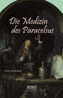 Die Medizin des Theophrastus Paracelsus von Hohenheim PDF