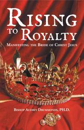 Rising to Royalty: Manifesting the Bride of Christ Jesus