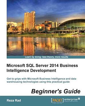 Microsoft SQL Server 2014 Business Intelligence Development Beginner   s Guide PDF