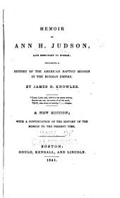 Memoir of Ann H. Judson: Late Missionary to Burmah; Including a History of the American Baptist Mission in the Burman Empire