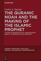 The Quranic Noah and the Making of the Islamic Prophet PDF