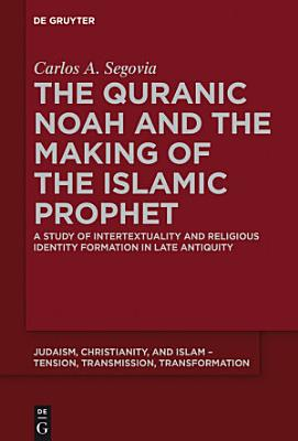 The Quranic Noah and the Making of the Islamic Prophet
