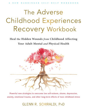 The Adverse Childhood Experiences Recovery Workbook
