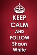 Keep Calm and Follow Shaun White PDF