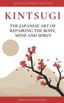 KINTSUGI - The Japanese Art of Repairing the Body, Mind and Spirit