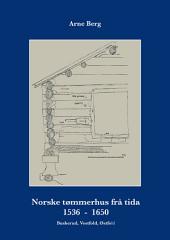 Norske tømmerhus frå tida 1536–1650: Allment Oversyn