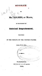 Speech of Mr. Holmes, of Maine, on the Subject of Internal Improvement: Delivered in the Senate of the United States April 21-2, 1824