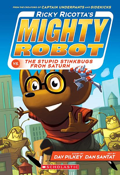 Download Ricky Ricotta s Mighty Robot vs  The Stupid Stinkbugs from Saturn  Ricky Ricotta  6  Book