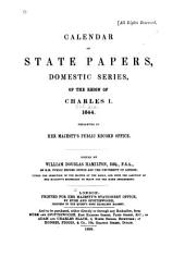 Calendar of State Papers: Domestic Series, of the Reign of Charles I, 1625-1649 ... Preserved in Her Majesty's Public Record Office ...