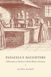 Panaceia's Daughters: Noblewomen as Healers in Early Modern Germany