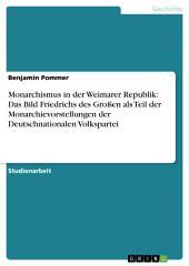 Monarchismus in der Weimarer Republik: Das Bild Friedrichs des Großen als Teil der Monarchievorstellungen der Deutschnationalen Volkspartei