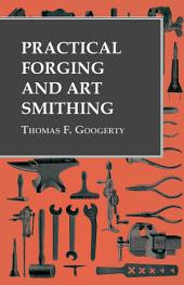 Practical Forging and Art Smithing