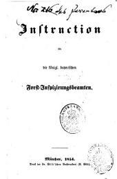 Instruction für die königl. bayerischen Forst-Inspizierungsbeamten: Umschlagtitel: Dienstes-Instructionen für das königl. bayerische Staats-Forstpersonale