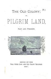 The Old Colony, Or, Pilgrim Land: Past and Present