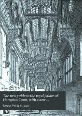 The new guide to the royal palace of Hampton Court, with a new catalogue of the pictures. Abridged from the author's 'Historical catalogue'.