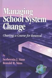 Managing School System Change: Charting a Course for Renewal
