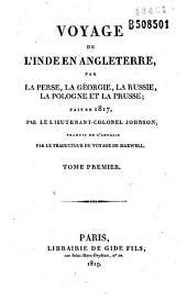 Voyage de l'Inde en Angleterre par la Perse, la Géorgie, la Russie, la Pologne et la Prusse, fait en 1817, par le lieutenant-colonel Johnson