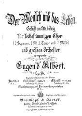 Der Mensch und das Leben: für sechsstimmige Chor (2 Soprane, 1 Alt, 1 Tenor und 2 Bässe) und grosses Orchester, Op. 14